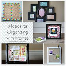 Photo Frame Ideas 5 Ideas For Organizing With Frames Yesterday On Tuesday