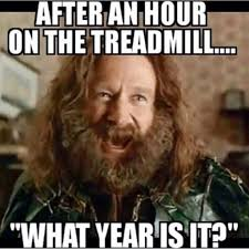 Fitness Memes - after an hour on the treadmill what year is it fitness memes