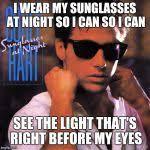 Sunglass Meme - corey hart i wear my sunglasses at night meme generator imgflip