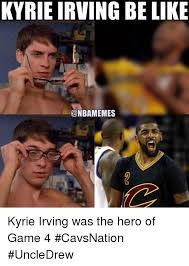 Kyrie Irving Memes - kyrieirving be like memes kyrie irving was the hero of game 4