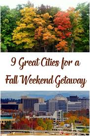 9 great weekend getaway ideas to see fall color