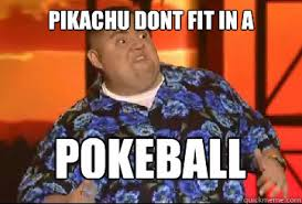 Gabriel Iglesias Memes - pikachu dont fit in a pokeball caption 3 goes here gabriel