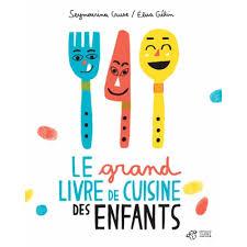 livre de cuisine pour enfants le grand livre de cuisine des enfants livre eveil et 1er age cultura