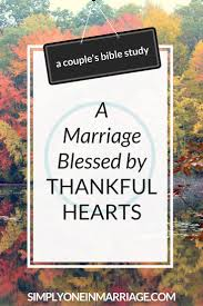 bible study thanksgiving a marriage blessed by thankful hearts simply one