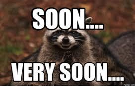 Soon Meme - soon very soon soon soon meme on me me