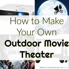 How To Make A Backyard Movie Theater How To Make Your Own Backyard Movie Theater U0026 The Best Summer