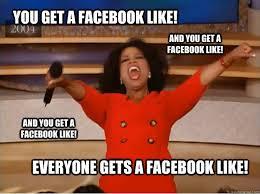 Facebook Likes Meme - you get a facebook like everyone gets a facebook like and you