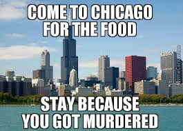 Chicago Memes - steriotypical chicago by ensixtyfour meme center