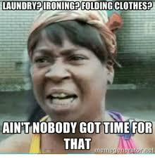 No Meme Generator - laundryrironing folding clothes aintnobody gottime for that meme