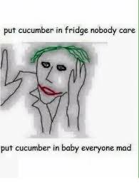 Mad Baby Meme - put cucumber in fridge nobody care put cucumber in baby everyone