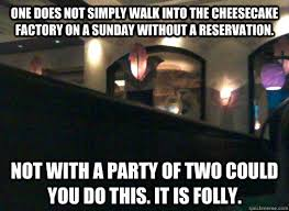 Factory Memes - one does not simply walk into the cheesecake factory on a sunday