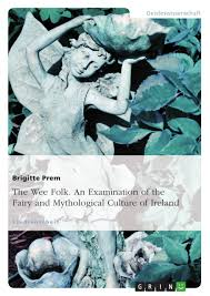the wee folk an examination of the fairy and mythological culture