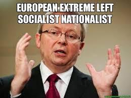 Extreme Memes - european extreme left socialist nationalist kevin rudd meme