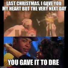 Last Christmas Meme - forgot about dre imgflip