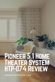 pioneer home theater systems pioneer 5 1 home theater system htp 074 review homey intrigue