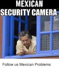 It Security Meme - mexican security camera follow us mexican problems meme on me me