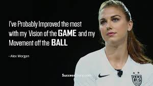 I Love Soccer Quotes by Famous Alex Morgan Quotes Inspirational Sayings Successstory