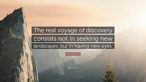 Seeking Not Marcel Proust Quote The Real Voyage Of Discovery Consists Not In