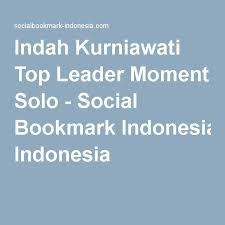indah kurniawati top leader moment solo social bookmark indonesia