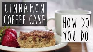 how to make cinnamon coffee cake how do you do youtube