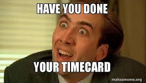 Timecard Meme - have you done your timecard sarcastic nicholas cage make a meme