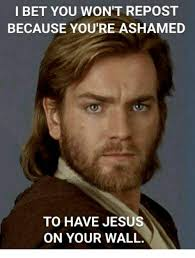 Bet Meme - i bet you won t repost because you re ashamed to have jesus on
