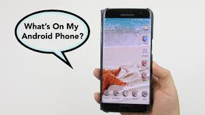 where s my phone android what s on my android phone galaxy s7 in general