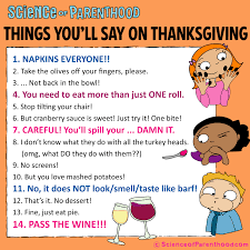 things you ll say this thanksgiving science of parenthood