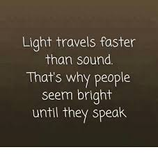 Light travels faster than sound that 39 s why people seem bright