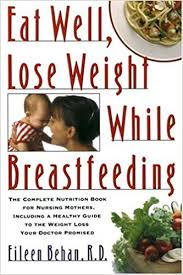 eat well lose weight while breastfeeding the complete nutrition