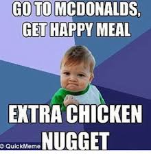 Meme Mcdonalds - go to mcdonalds get happy meal extra chicken nugget quickmeme