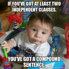 Meme Sentences - if you ve got at least two independent clauses you ve got a
