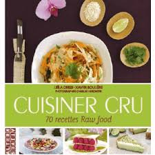 cuisiner cru 70 recettes food la food mangez cru