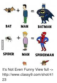 Funny Batman Memes - bat man batman spider man spiderman it s not even funny view full