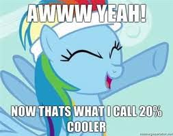 20 Cooler Meme - 20 percent cooler gyropedia the ponychan wiki fandom powered