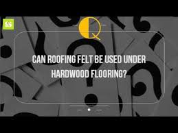 can roofing felt be used hardwood flooring