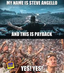 Edm Memes - edm memes on twitter goosebumps steveangello payback http t co