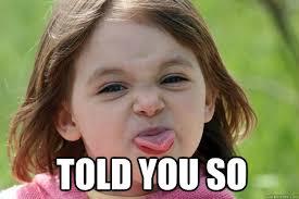 Told You So Meme - told you so sassy little girl quickmeme