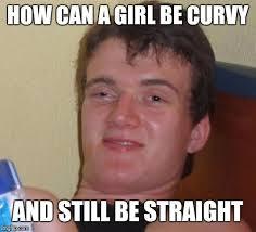 Curvy Girl Memes - 10 guy latest memes imgflip