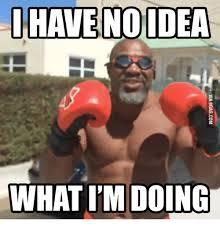 Meme Boxing - i have no idea what i m doing boxing news meme on me me