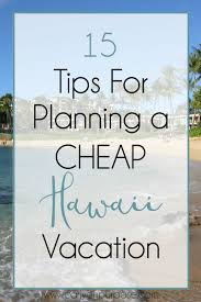 Hawaii how to travel cheap images 15 tips for planning a cheap hawaii vacation hawaii pinterest jpg