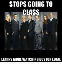 Legal Memes - stops going to class learns more watching boston legal boston meme