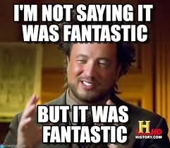 i m not saying it was fantastic ancient aliens meme on memegen