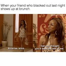 Surprise Bitch Meme - dopl3r com memes when your friend who blacked out last night