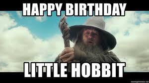 Mean Happy Birthday Meme - happy birthday little hobbit gandalf do you mean meme generator