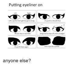 Eyeliner Meme - 25 best memes about putting eyeliner on putting eyeliner on memes