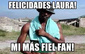 Memes De Laura - felicidades laura mi m磧s fiel fan el negro de whatsapp meme