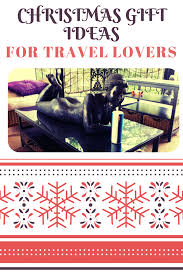 Ideas For A Christmas Gift Five Travel Gifts Ideas For Christmas Birthdays And More Travel