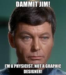 Magician Meme - dammit jim i m a physicist not a graphic designer 4 gravitons