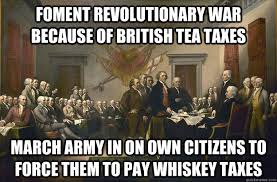 Revolutionary War Memes - foment revolutionary war because of british tea taxes march army